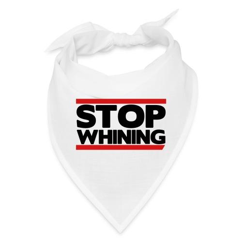 Stop Whining - Bandana