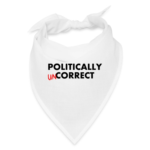 POLITICALLY UN-CORRECT - Bandana
