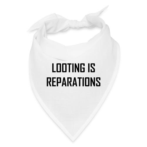looting is reparations - Bandana