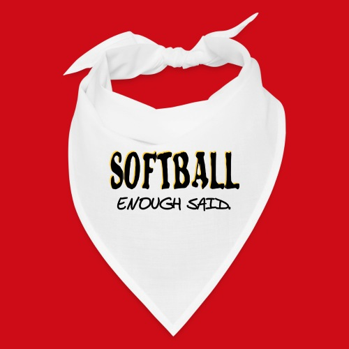 Softball Enough Said - Bandana