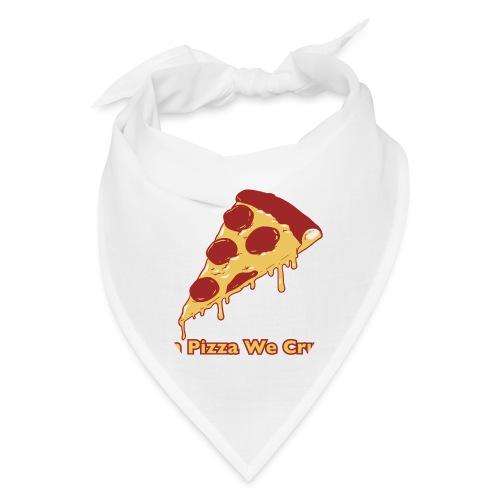 In Pizza We Crust - Bandana