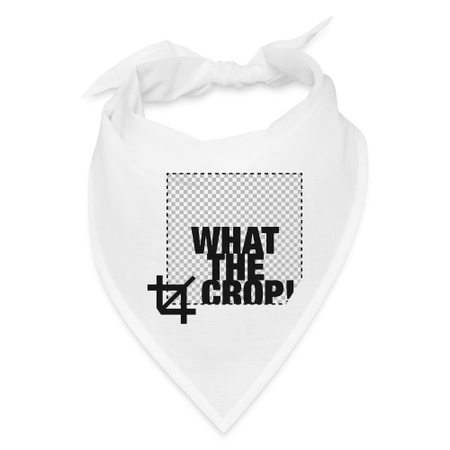 What the Crop! - Bandana