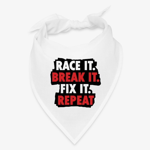 race it break it fix it repeat - Bandana