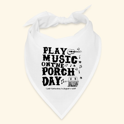 PLAY MUSIC ON THE PORCH DAY - Bandana