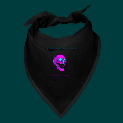 Dead from the neck up - Bandana
