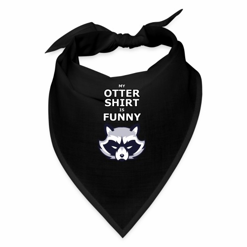 My Otter Shirt Is Funny - Bandana