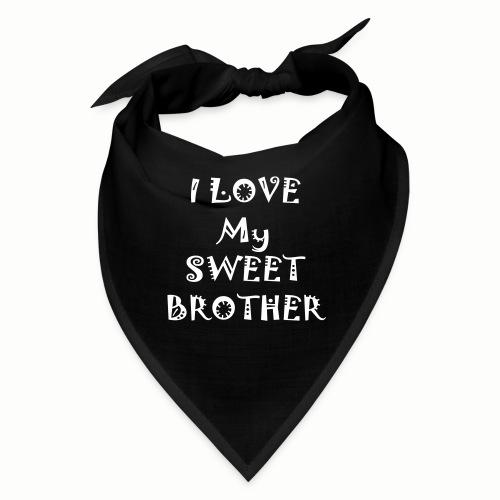 I love my sweet brother - Bandana