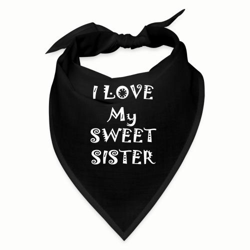 I love my sweet sister - Bandana