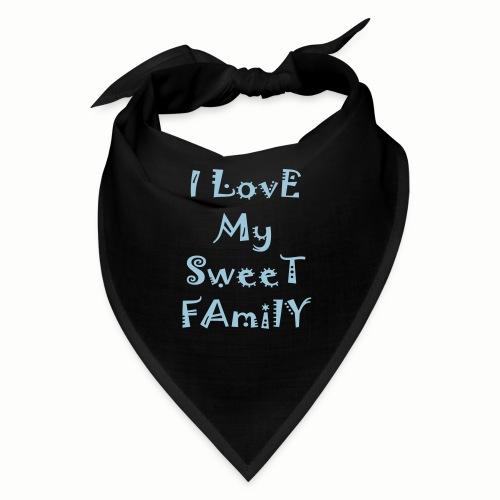 I love my sweet family - Bandana