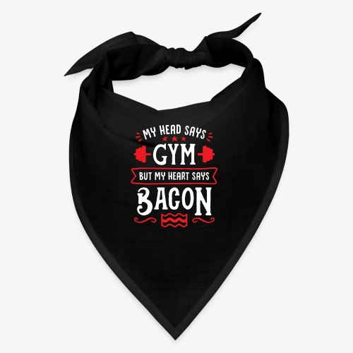My Head Says Gym But My Heart Says Bacon - Bandana
