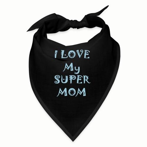 I love my super mom - Bandana
