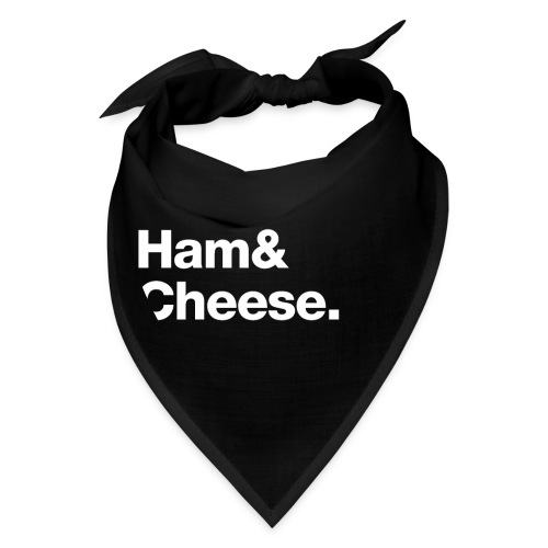 Ham & Cheese. - Bandana