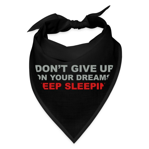 Don't give up on your dreams 2c (++) - Bandana