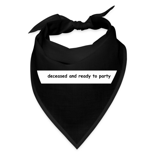 Deceased and ready to party - Bandana