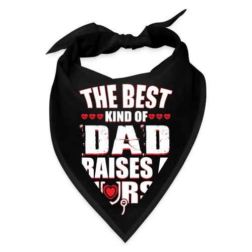 The best kind of DAD Raises A Nurse - Bandana