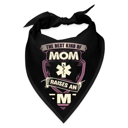 The best kind of MOM Is Raises an EMT - Bandana