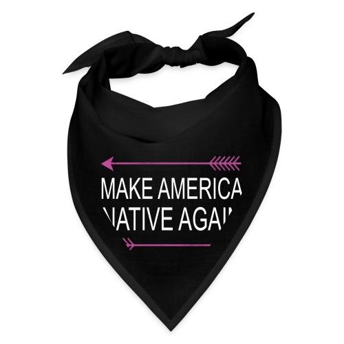 MakeAmericaNativeAgain - Bandana