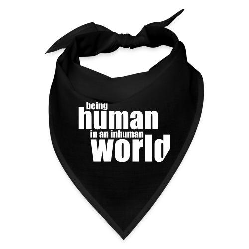 Be human in an inhuman world - Bandana