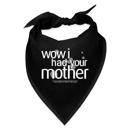 wow i had your mother - Bandana