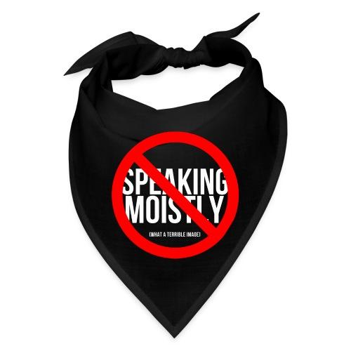 No Speaking Moistly! - Bandana