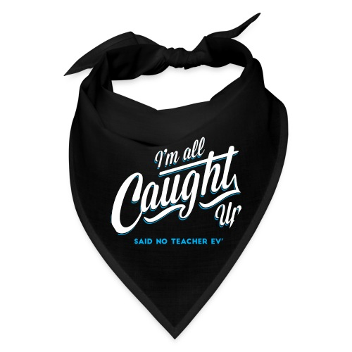 I'm All Caught Up Women's T-Shirts - Bandana