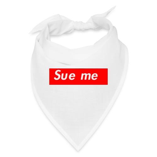 sue me (supreme parody) - Bandana