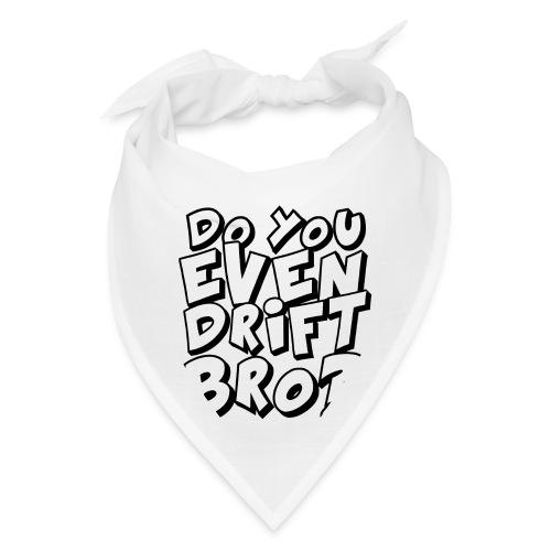 do you even drift bro - Bandana