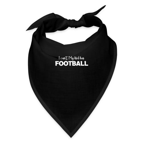 I Can't My Kid Has Football logo - Bandana