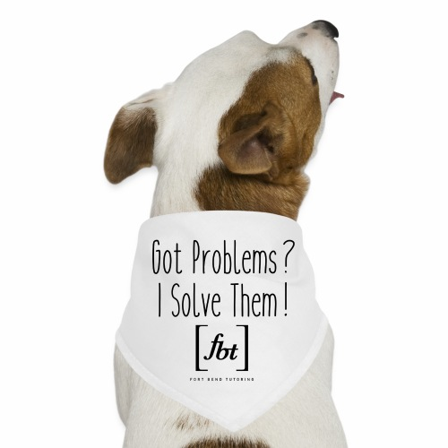 Got Problems? I Solve Them! - Dog Bandana