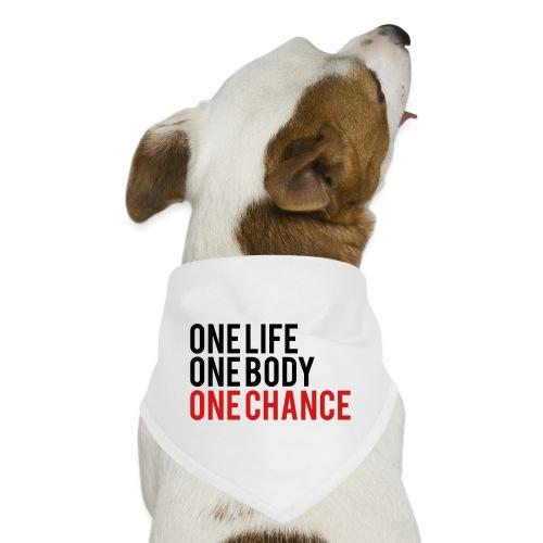 One Life One Body One Chance - Dog Bandana