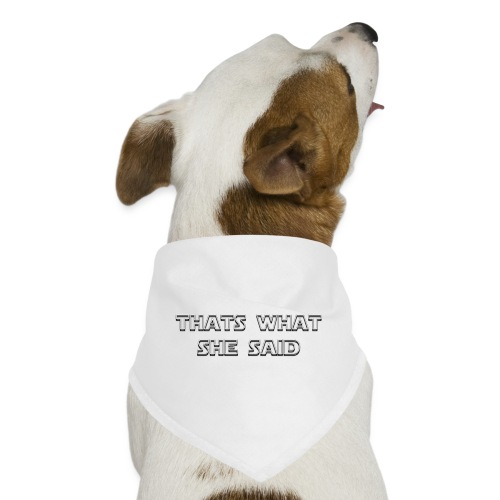 thats what she said - Dog Bandana