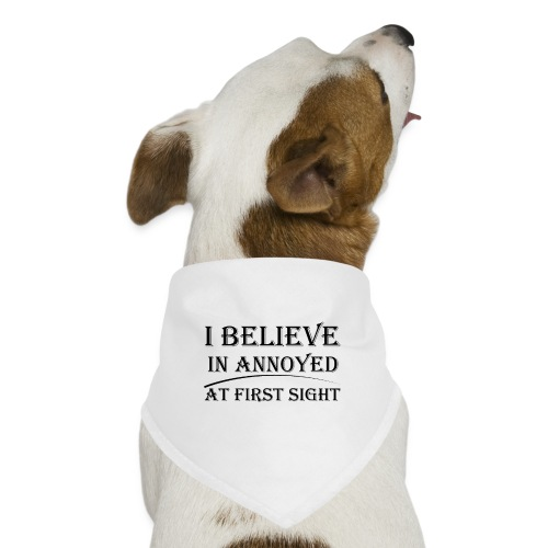 I Believe In Annoyed At First Sight - Dog Bandana