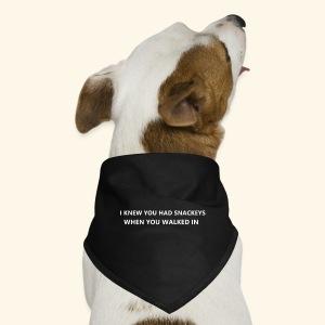 I knew you had snackeys - Dog Bandana