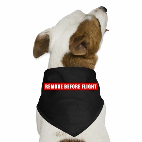 Remove Before Flight - Dog Bandana