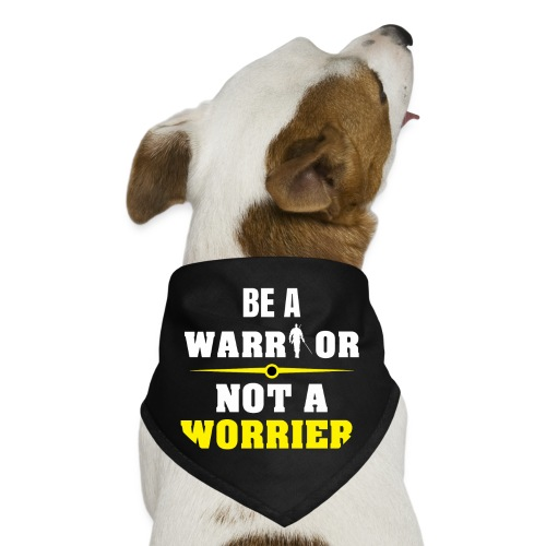 Be a warrior not a worrier - Dog Bandana