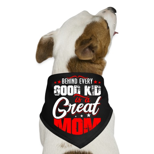 Behind Every Good Kid Is A Great Mom, Thanks Mom - Dog Bandana