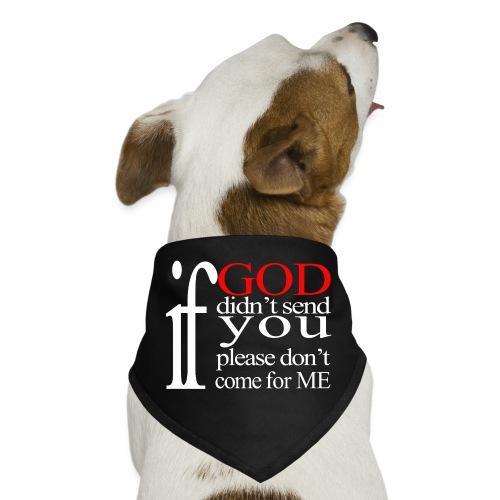 IF GOD DIDN'T SEND PLEASE - Dog Bandana