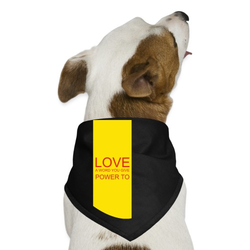 LOVE A WORD YOU GIVE POWER TO - Dog Bandana