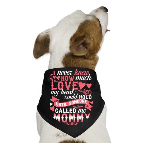 I Never Knew How Much Love My Heart Could Hold - Dog Bandana