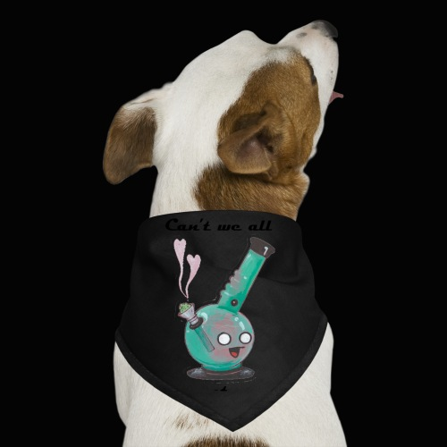 Can't We All Just Get a Bong - Dog Bandana