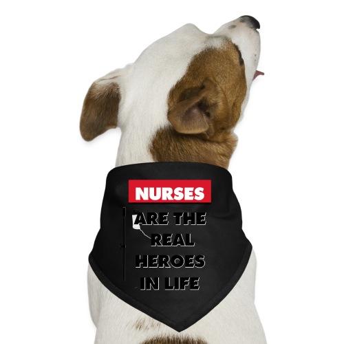 nurses are the real heroes in life - Dog Bandana