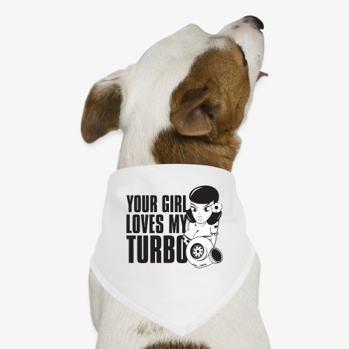 you girl loves my turbo - Dog Bandana