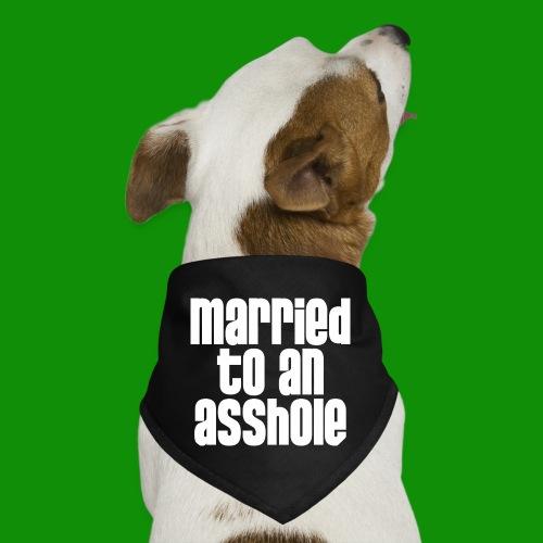 Married to an A&s*ole - Dog Bandana