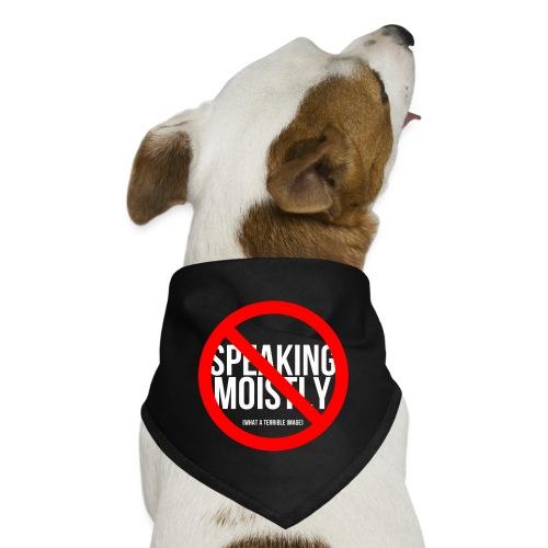 No Speaking Moistly! - Dog Bandana