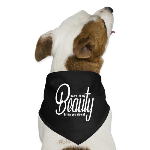 Don't let my BEAUTY bring you down! (White) - Dog Bandana
