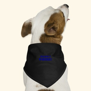 bacon!? Where! - Dog Bandana