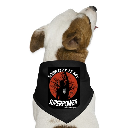 Sobriety Is My Super Power - Dog Bandana