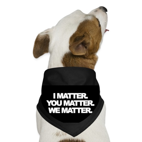 We matter - Dog Bandana