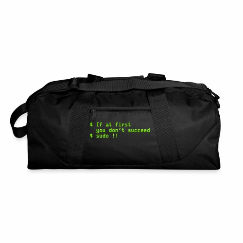 If at first you don't succeed; sudo !! - Duffel Bag