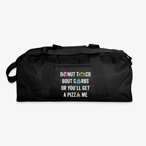 Donut Taco Bout Carbs Or You'll Get A Pizza Me v1 - Duffel Bag